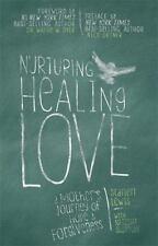 Nurturing Healing Love: A Mother?s Journey of Hope & Forgiveness, Natasha Stoyno