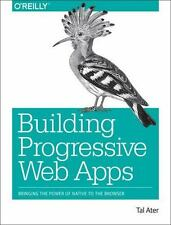 Building Progressive Web Apps : Bringing the Power of Native to the Browser...