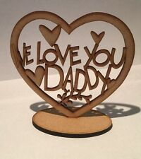 Wooden Freestanding Heart We love you daddy fathers day gift present, blank