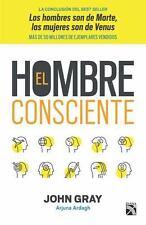 EL HOMBRE CONSCIENTE / THE CONSCIOUS MAN - GRAY, JOHN/ ARDAGH, ARJUNA (CON) - NE