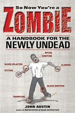 So Now You're a Zombie : A Handbook for the Newly Undead by John Austin (2010, P