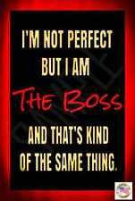 *NOT PERFECT BOSS* METAL SIGN 8X12 MADE IN USA! FUNNY OWNER OFFICE WORK PLACE
