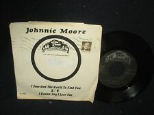 """Johnny Moore """"I Searched the World to Find You/I Wanna Say I Love You"""" 45"""