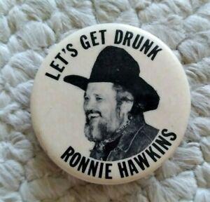 "Vintage Ronnie Hawkins - Lets Get Drunk Pinback 1 3/4"" Very Good Plus Condition"