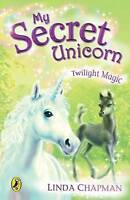 My Secret Unicorn: Twilight Magic, Chapman, Linda, Very Good Book