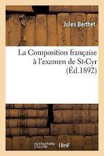 La Composition Francaise a l'Examen de St-Cyr by Berthet-J (2016, Paperback)