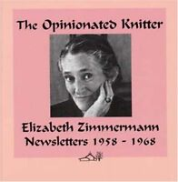 The Opinionated Knitter by Zimmermann, Elizabeth