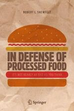 In Defense of Processed Food : It S Not Nearly As Bad As You Think: By Shewfe...