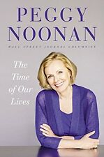 The Time of Our Lives: Collected Writings by Peggy Noonan