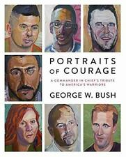 Portraits of Courage : A Commander in Chief's Tribute to America's Warriors by Laura Bush and George W. Bush (2017, Hardcover)