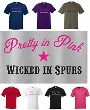 Pretty in Pink, Wicked in Spurs, Horse / Cowgirl T-shirt. Small to 5XL Reg Cut