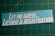 Let Me Guess License and Registration sticker vinyl decal Jdm Funny Car Truck