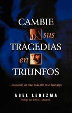 Cambie Sus Tragedias en Triunfos: Escalando un Nivel Mas Alto en el Liderazgo (P