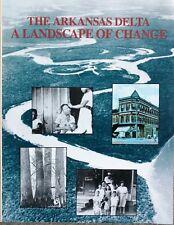 ARKANSAS DELTA: A LANDSCAPE OF CHANGE book (Helena, 1990) history, cotton, blues