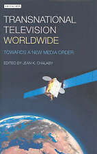 Chalaby, Jean K., Transnational Television Worldwide: Towards a New Media Order,