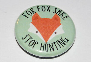 FOR FOX SAKE STOP HUNTING 25MM / 1 INCH BUTTON BADGE KEEP THE BAN