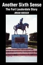 USED (LN) ANOTHER SIXTH SENSE: THE FORT LAUDERDALE STORY by Brian Roesch