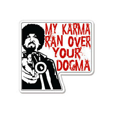 "My Karma Ran Over Your Dogma Funny car bumper sticker decal 4"" x 4"""