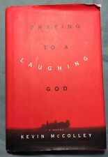 Praying to a Laughing God : A Novel by Kevin McColley (1998, Hardcover)