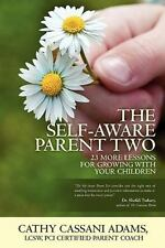 The Self-Aware Parent Two: 23 More Lessons for Growing with Your Children, Adams