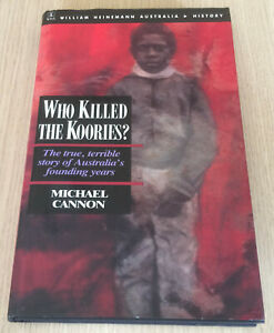 Michael Cannon - WHO KILLED THE KOORIES True Story of Australia's Founding Years