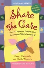 Share the Care : How to Organize a Group to Care for Someone Who Is Seriously...
