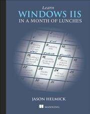 Learn Windows IIS in a Month of Lunches by Jason Helmick (2014, Paperback)