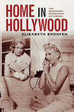 Home in Hollywood: The Imaginary Geography of Cinema by Elisabeth Bronfen...