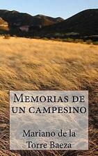 Memorias de un Campesino by Mariano de la Torre Baeza (2015, Paperback)