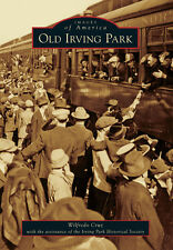 Old Irving Park [Images of America] [IL] [Arcadia Publishing]