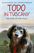 Todo in Tuscany: the dog at the villa,Louise Badger, Lawrence Kershaw