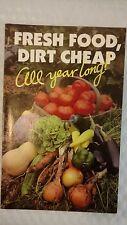 Fresh food, Dirt Cheap: All year Long! 1982 Paperback by Organic Gardening
