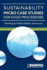 Sustainability Micro Case Studies for Food Processors: Working to Make a Better