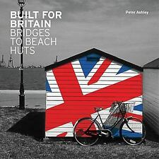 Built for Britain: Bridges to Beach Huts by Ashley, Peter