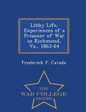 Libby Life, Experiences of a Prisoner of War in Richmond, Va. , 1863-64 - War...