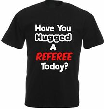 HAVE YOU HUGGED A REFEREE TODAY? T-SHIRT Cotton Christmas Football Rugby Hockey