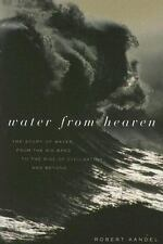 Water from Heaven: The Story of Water from the Big Bang to the Rise of Civilizat