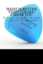 What is better than Viagra? Enhance your sex, Whether or not you're impotent