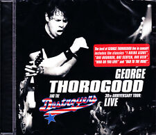 GEORGE THOROGOOD AND THE DESTROYERS 30th anniversary tour live CD NEU OVP/Sealed