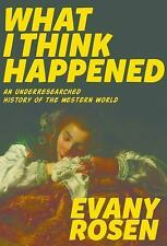 NEW - What I Think Happened: An Underresearched History of the Western World