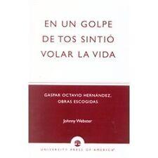 En un golpe de tos sintio volar la vida: Gaspar Octavio Hernandez, Obras
