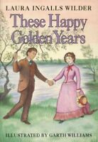These Happy Golden Years, Hardcover by Wilder, Laura Ingalls, Brand New, Free...