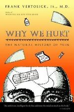 Why We Hurt : The Natural History of Pain by Frank T., Jr. Vertosick (2001,...