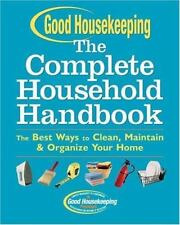 Good Housekeeping The Complete Household Handbook: The Best Ways to Clean, Maint