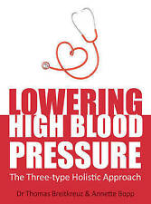 Lowering High Blood Pressure: The Three-Type Holistic Approach by Dr. Thomas Bre