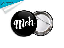 Funny Meh Black Pinback Badge BIG 2 1/4 inch 58mm Button Pinback Badge Metal