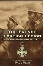 The French Foreign Legion: David King's Ten Thousand Shall Fall (Paperback or So
