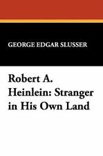 Robert A. Heinlein: Stranger in His Own Land (Milford Series Popular Writers of