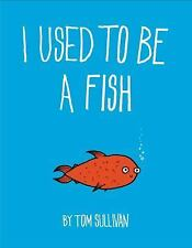 I Used to Be a Fish by Tom Sullivan (2016, Hardcover)