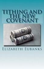 Tithing and the New Covenant by Elizabeth Eubanks (2010, Paperback)